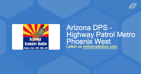 Arizona DPS - Highway Patrol Metro Phoenix West Listen Live